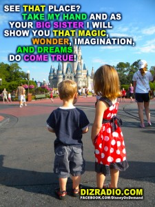 """See that place? Take my hand and as your big sister I will show you that magic, wonder, imagination, and dreams do come true!"" - http://www.DizRadio.com"