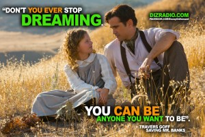 """Don't You Ever Stop Dreaming. You Can Be Anyone You Want To Be"". - Travers Goff"