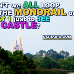 """Don't We All Loop The Monorail On Day 1 Just To See The Castle?"""