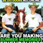 """Encourage Your Family To Be Outdoors Not Online. Are You Making Summer Memories? Friendships?"""
