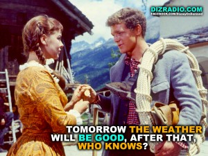 """Tomorrow the weather will be good, after that, who knows?"""