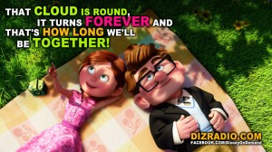 """That Cloud is round, it turns forever and that's how long we'll be together!"" -UP"