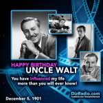 "Happy Birthday Uncle Walt Disney! ""You have influenced my life more than you will ever know!"" - DizRadio"
