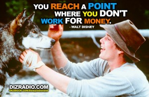"""You Reach A Point Where You Don't Work For Money"" - Walt Disney. ""White Fang"""