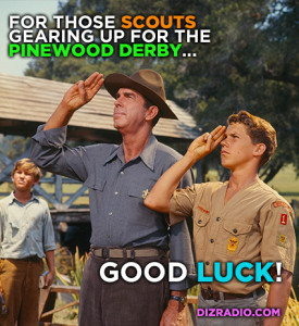 """To All the Boys Gearing Up for the Pinewood Derby...Good Luck"""