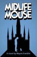 Midlife Mouse, the Satirical Disney Fantasy by Indie Author Wayne Franklin