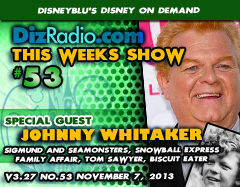 DisneyBlu's Disney on Demand Podcast Show #53 w/ Special Guest JOHNNY WHITAKER (Tom Sawyer, Family Affair, Sigmund and the Sea Monsters, The Snowball Express, Napoleon and Samantha, Biscuit Eater) on DizRadio.com