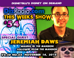 DisneyBlu's Disney on Demand Podcast Show #54 w/ Special Guest JEREMIAH DAWS (Followed From The Mansion, Director, Producer, Missing In The Mansion) on DizRadio.com