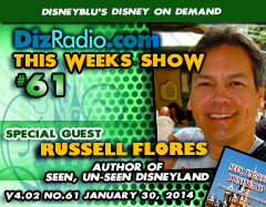 DisneyBlu's Disney on Demand Podcast Show #61 w/ Special Guest RUSSELL FLORES (Author / Photographer of 'Seen, Un-Seen Disneyland') on DizRadio.com