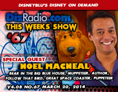 DisneyBlu's Disney on Demand Podcast Show #67 w/ Special Guest NOEL MACNEAL (Bear in the Big Blue House, Follow That Bird, Great Space Coaster, The Muppets, Muppeteer, Puppeteer, Author) on DizRadio.com