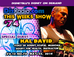 DisneyBlu's Disney on Demand Podcast Show #74 w/ Special Guest KAL DAVID (Voice of Sonny Eclipse, Goofy For Health, Musician, Instructor) on DizRadio.com