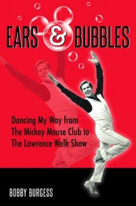 "TV's Original Dancing Star Bobby Burgess Shares Memorable Moments in New Tell-All Book, ""Ears & Bubbles"""