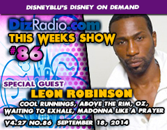 DisneyBlu's Disney on Demand Podcast Show #86 w/ Special Guest LEON ROBINSON (Cool Runnings, OZ, Waiting to Exhale, Above the Rim, Madonna's Like a Prayer Video) on DizRadio.com