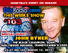 DisneyBlu's Disney on Demand Podcast Show #103 w/ Special Guest JOHN BYNER (The Black Cauldron, SOAP, Transylvania 6-5000, Hollywood Squares, Ed Sullivan) on DizRadio.com