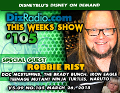 DisneyBlu's Disney on Demand Podcast Show #105 w/ Special Guest ROBBIE RIST (The Brady Bunch, Doc McStuffins, Teenage Mutant Ninja Turtles, Iron Eagle, Naruto, Mary Tyler Moore Show) on DizRadio.com