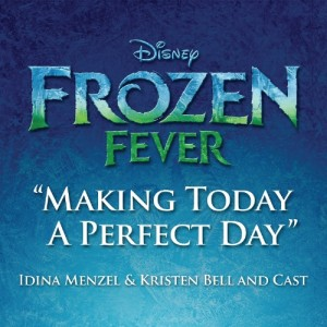 "New Original Song ""Making Today A Perfect Day"" Featured In New Animated Short ""Frozen Fever"""