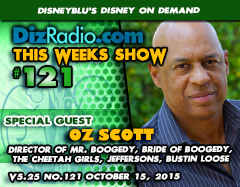 DisneyBlu's Disney on Demand Podcast Show #121 w/ Special Guest OZ SCOTT (Director of Mr. Boogedy, Bride of Boogedy, The Cheetah Girls, Gotham, The Jeffersons, Bustin Loose) on DizRadio.com