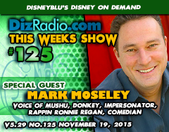 DisneyBlu's Disney on Demand Podcast Show #125 w/ Special Guest MARK MOSELEY (Voice of Mushu, Donkey, Rappin Ronnie Regan, Impersonator, Comedian) on DizRadio.com