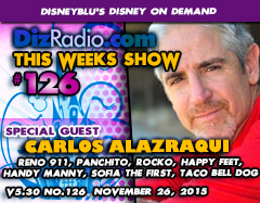 DisneyBlu's Disney on Demand Podcast Show #126 w/ Special Guest CARLOS ALAZRAQUI (Reno 911, Rocko's Modern, Sofia the First, Handy Manny, Phineas and Ferb, Fairly Odd Parents, Panchito in House of Mouse & the Parks, Book of Life, Inside Out, Happy Feet, Sheriff Callie, Taco Bell Dog, Stand Up Comedian) on DizRadio.com