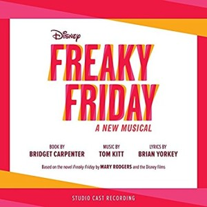 World Premiere Studio Recording Of Disney Freaky Friday A New Musical