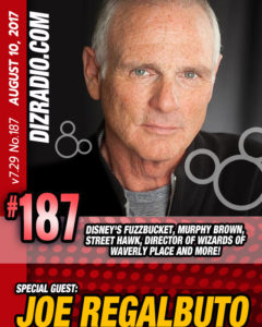 #187 w/ Special Guest JOE REGALBUTO (Disney's Fuzzbucket, Murphy Brown, Street Hawk, Actor, Director) on DizRadio