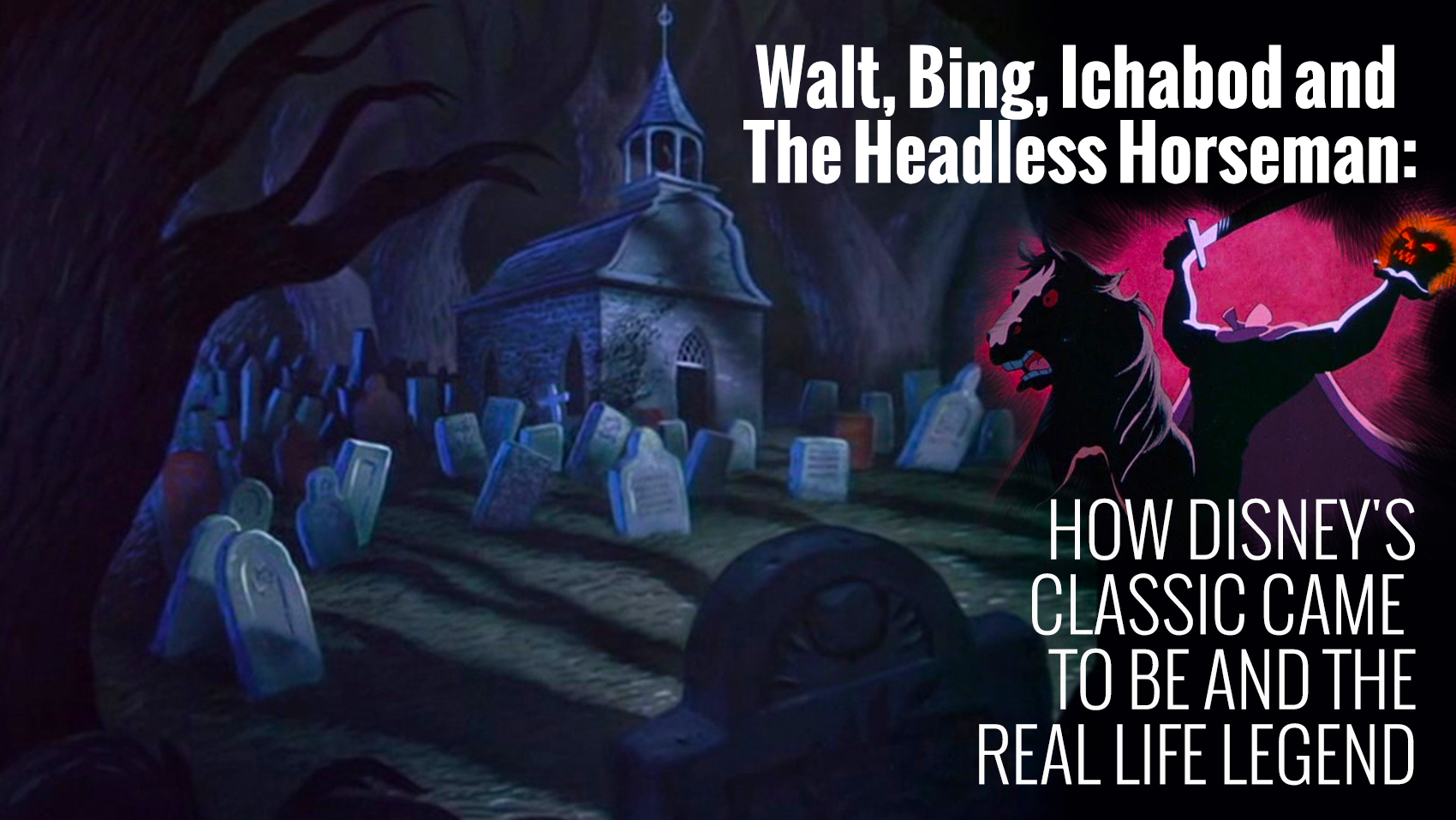 Walt, Bing, Ichabod and the Headless Horseman: How Disney's Classic Came to Be and the Real Life Legend