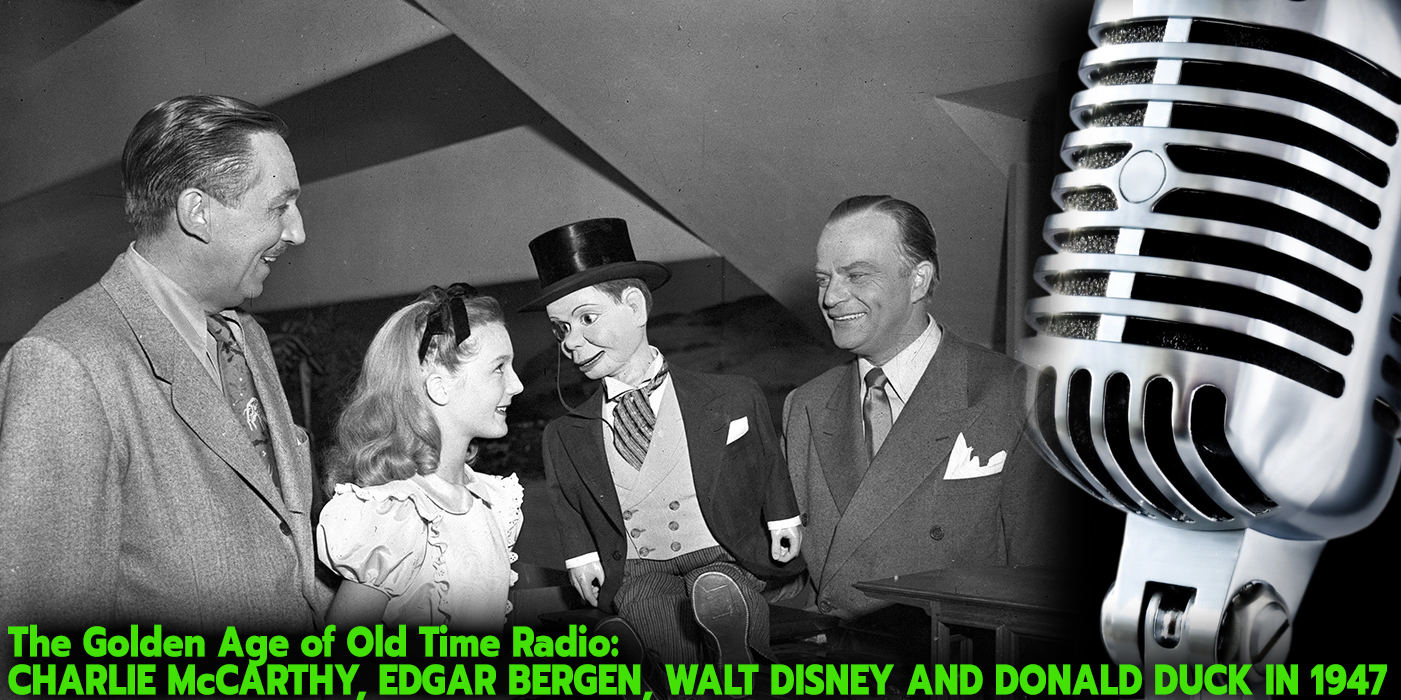 The Golden Age of Old Time Radio and Charlie McCarthy, Edgar Bergen, Walt Disney and Donald Duck in 1947. Photo: D23 Walt Disney Company