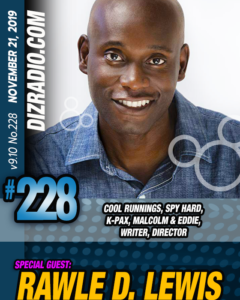 DizRadio #228 w/ Special Guest RAWLE D. LEWIS (Cool Runnings, Spy Hard, K-Pax, Malcolm and Eddie, Writer, Director)