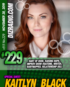 DisneyBlu's DizRadio #229 w/Special Guest KAITLYN BLACK (Hart of Dixie, Raising Hope, Improv Show #DateMe, Writer, Babynapped, Relationship Deli)
