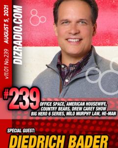 DizRadio Show #239 w/ Special Guest DIEDRICH BADER (Office Space, Drew Carey Show, American Housewife, The Country Bears, He-Man, Big Hero 6, Milo Murphy Law and more)