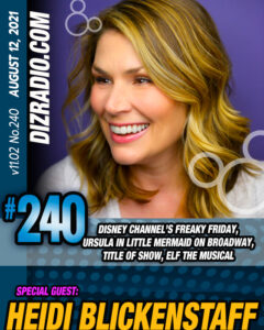 DizRadio Show #240 w/ Special Guest HEIDI BLICKENSTAFF (Freaky Friday The Musical, Ursula in The Little Mermaid on Broadway, Title of Show, Elf The Musical and more)