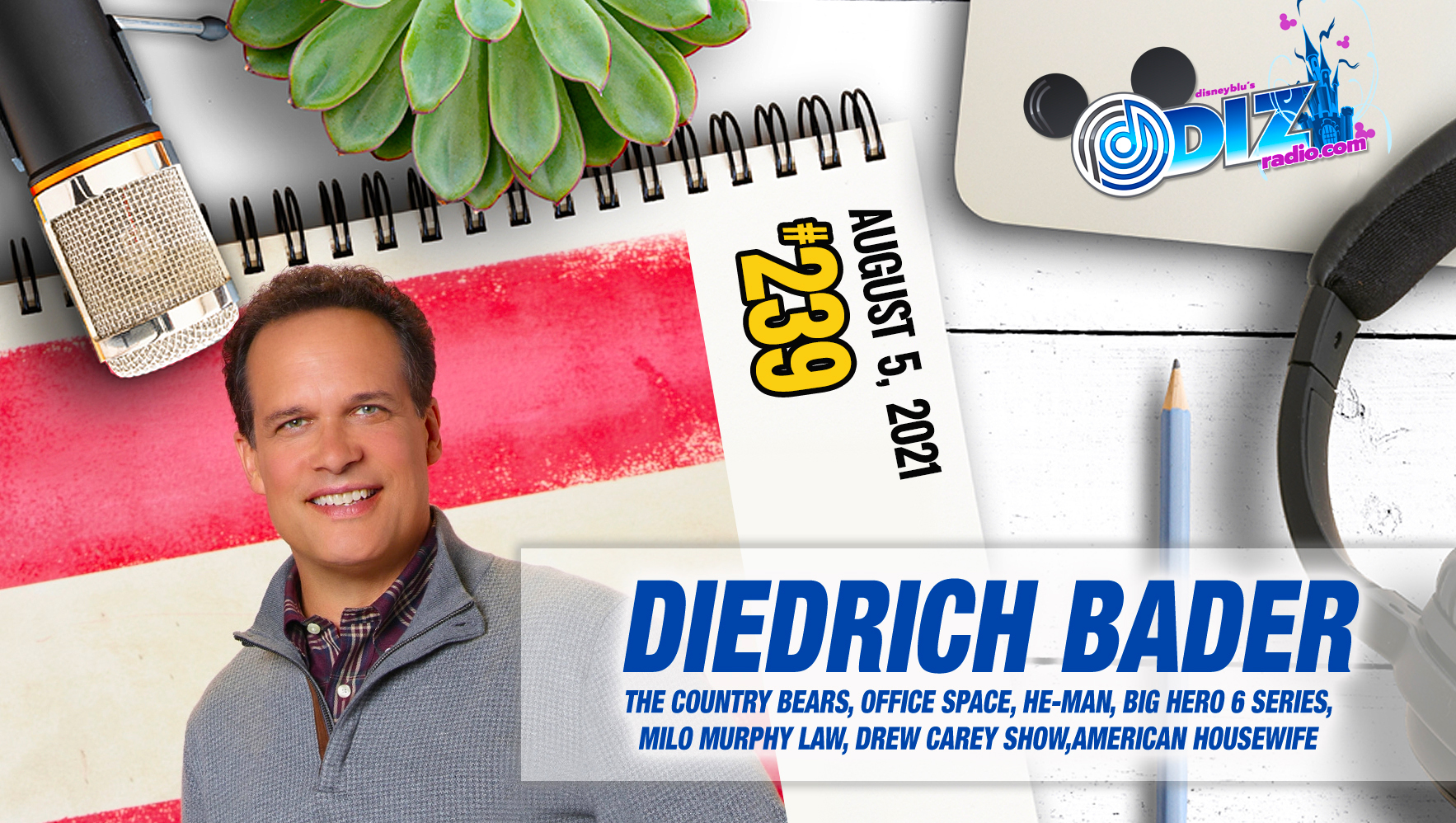 DizRadio Show #239 w/ Special Guest DIEDRICH BADER (Office Space, Drew Carey Show, American Housewife, The Country Bears, He-Man, Batman The Brave and the Bold, Big Hero 6 and more)