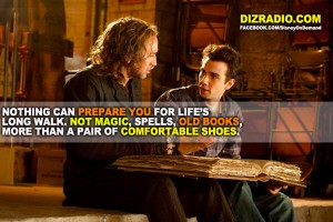 """""""Nothing Can Prepare You For Life's Long Walk. Not Magic, Spells, Old Books, More Than a Pair of Comfortable Shoes"""""""