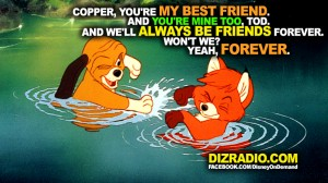 Copper, you're my best friend. And you're mine too, Tod. And we'll always be friends forever. Won't we? Yeah, forever.