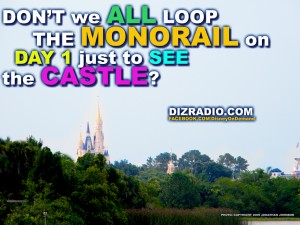 """""""Don't We All Loop The Monorail On Day 1 Just To See The Castle?"""""""