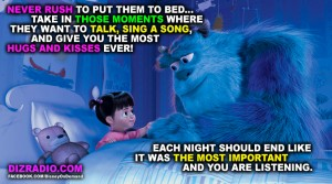 """""""Never rush to put them to bed...Take in those moments where they want to talk, sing a song, and give you the most hugs and kisses ever! Each night should end like it was the most important and you are listening."""""""