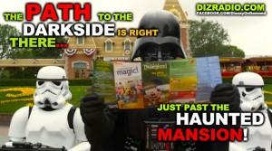 """""""The Path To The Darkside Is Right There... Just Past The Haunted Mansion!"""" DizRadio.com"""