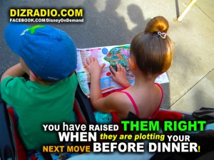 """""""You have raised them right when they are plotting your next move before dinner!"""""""