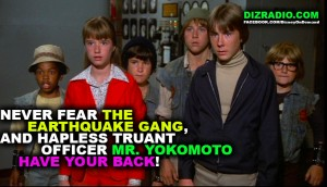 """""""Never Fear The Earthquake Gang, and hapless truant officer Mr. Yokomoto, Have your back!"""""""