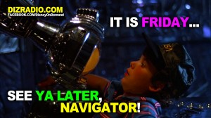 """""""It is Friday... See Ya Later, Navigator!"""""""