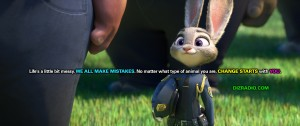 """""""Life's a little bit messy. We all make mistakes. No matter what type of animal you are, change starts with you."""" #dizradio #zootopia #change #inspiration"""