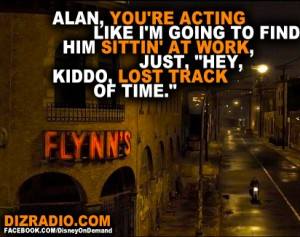 """Alan, you're acting like I'm going to find him sittin' at work, just, """"Hey, kiddo, lost track of time."""""""